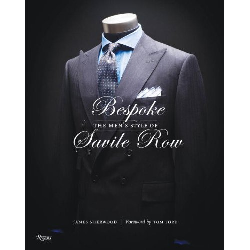 """Bespoke The Men's Style of Savile Row"" Style Book ""Bespoke: The Men's Style of Savile Row"" Style Book"